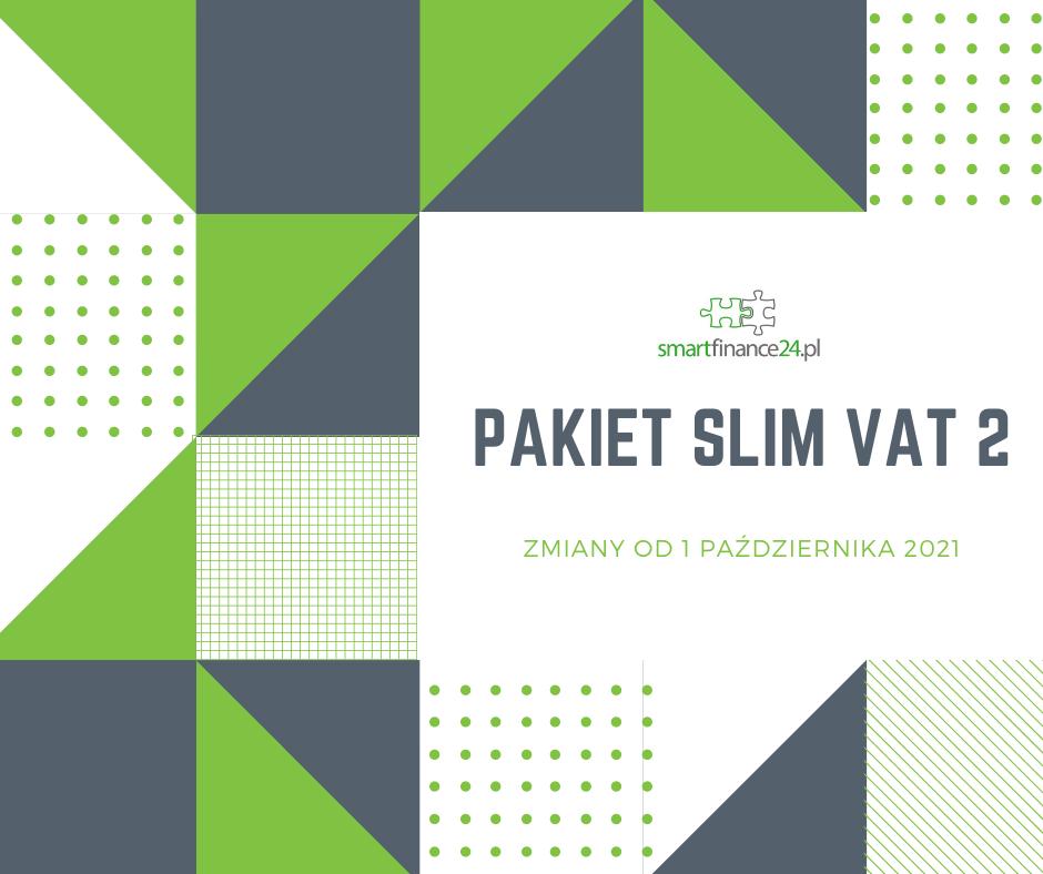 Pakiet SLIM VAT 2 – zmiany od 1 października 2021r.
